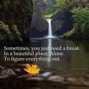 Sometimes you just need a break.